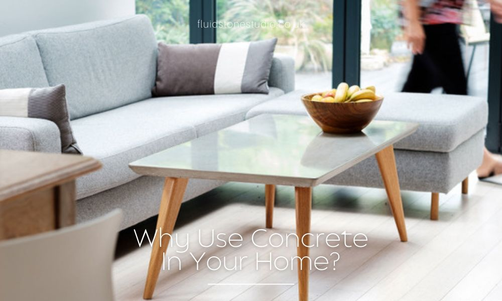 Why Use Concrete In Your Home?